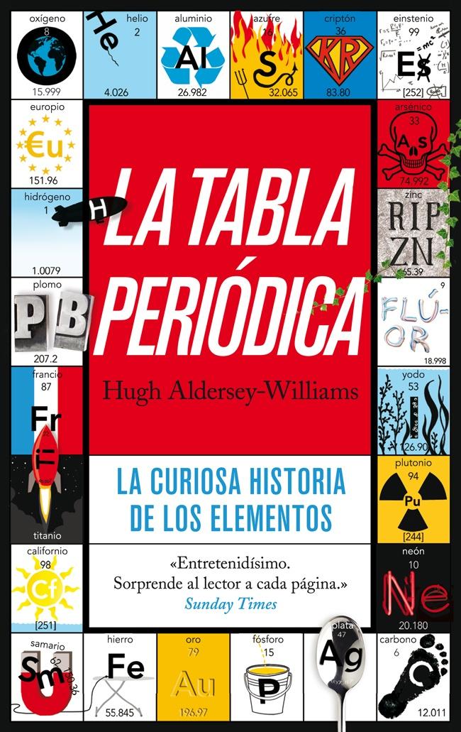 LA TABLA PERIÓDICA. La curiosa historia de los elementos / De Quelibroleo