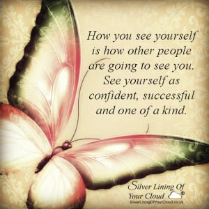How you see yourself is how other people are going to see you. See yourself as confident, successful and one of a kind. ~Joel Osteen..._More fantastic quotes on: https://www.facebook.com/SilverLiningOfYourCloud _Follow my Quote Blog on: http://silverliningofyourcloud.wordpress.com/