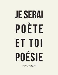 Je serai poète et toi poèsie (Eu serei poeta e você poesia). (François Coppée)