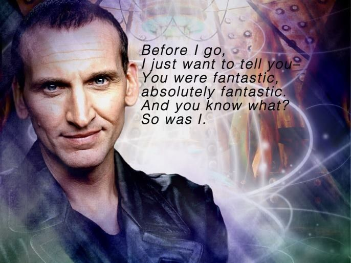 @Victoria Heinen Dr. Who - Christopher Eccleston, 9th Doctor's last words (said to Rose) | Sweet and concieted a bit at the same time!!! | Right befor his regenrationt to the 10th Doctor, David Tennant (MacDonald)