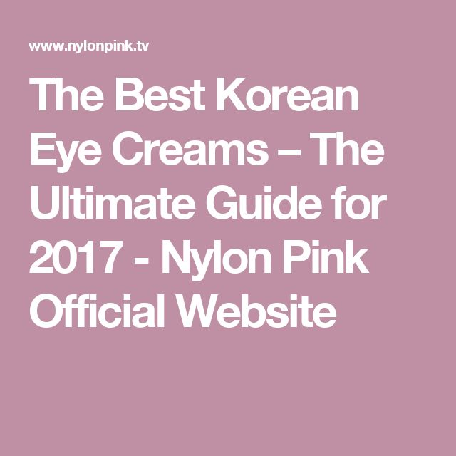 The Best Korean Eye Creams – The Ultimate Guide for 2017 - Nylon Pink Official Website