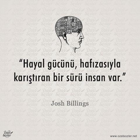 Hayal gücünü, hafızasıyla karıştıran bir sürü insan var.  - Josh Billings