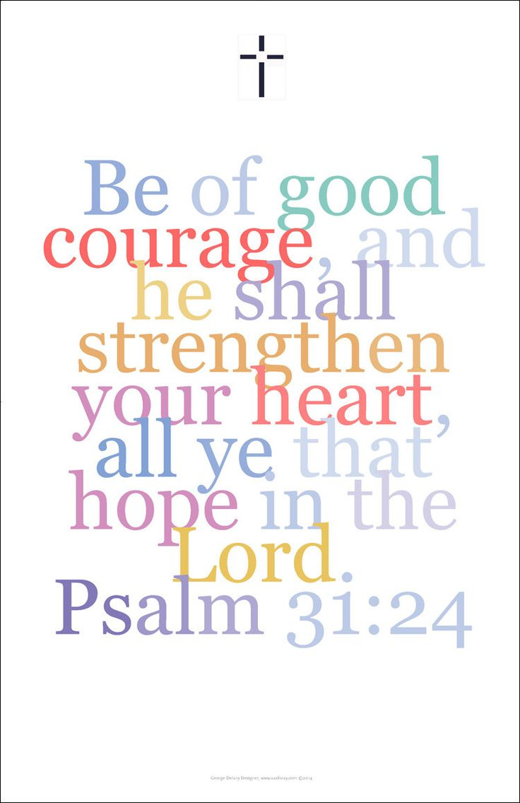 Gallery Delany, Bible Art Collection This verse from Psalm 31:24 is currently available. ...An excellent way to spruce up your walls, home, apartment, condo, getaway: - Mouse over the image to see det