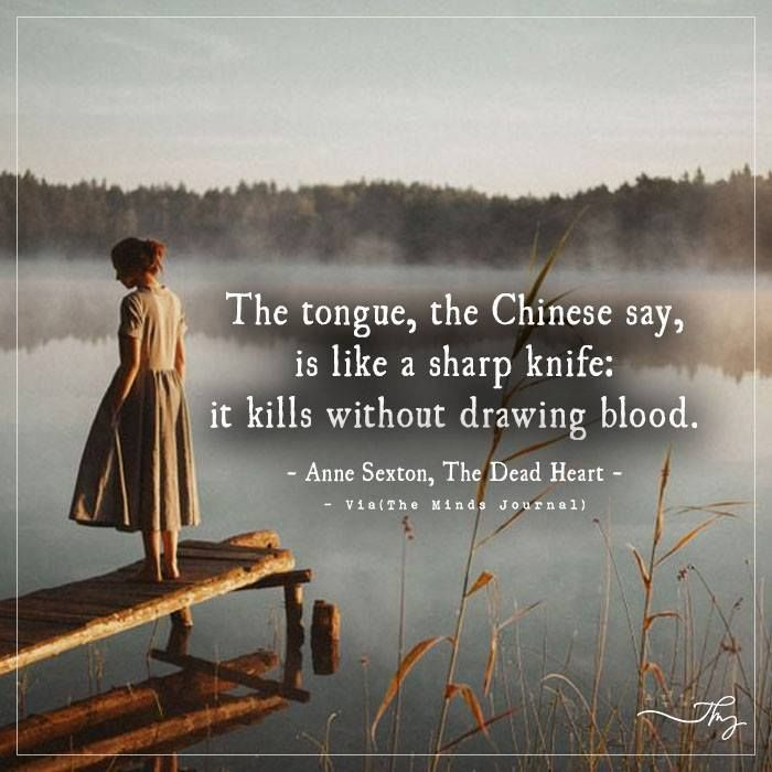 The tongue, the chinese say is like a sharp knife - http://themindsjournal.com/the-tongue-the-chinese-say-is-like-a-sharp-knife/
