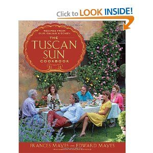 The Tuscan Sun Cookbook: Recipes from Our Italian Kitchen by Frances & Edward Mayes