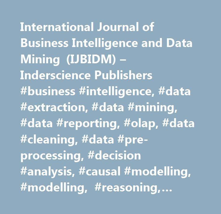 International Journal of Business Intelligence and Data Mining (IJBIDM) – Inderscience Publishers #business #intelligence, #data #extraction, #data #mining, #data #reporting, #olap, #data #cleaning, #data #pre-processing, #decision #analysis, #causal #modelling, #modelling, #reasoning, #uncertainty, #noise, #business #intelligence #cycle, #model #specification, #model #selection, #model #estimation, #web #technology, #internet, #net, #agents, #data #analysis, #fuzzy #logic, #neural…