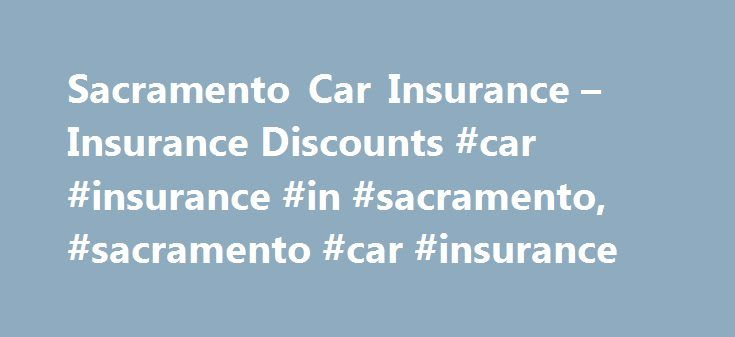 Sacramento Car Insurance – Insurance Discounts #car #insurance #in #sacramento, #sacramento #car #insurance http://zimbabwe.nef2.com/sacramento-car-insurance-insurance-discounts-car-insurance-in-sacramento-sacramento-car-insurance/  # Sacramento Car Insurance – Looking for the best insurance rates? Compare all types of insurance quotes today and get lowest rates. Insurance quotes – easy, fast and free. – gekfxxftle The longer a company has been in business, more stable, you can trust to be…