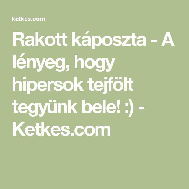 Rakott káposzta - A lényeg, hogy hipersok tejfölt tegyünk bele! :) - Ketkes.com
