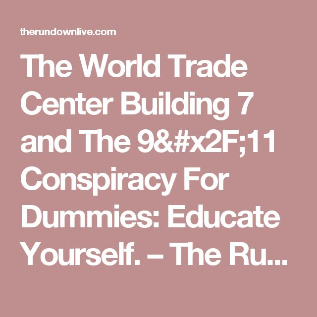 The World Trade Center Building 7 and The 9/11 Conspiracy For Dummies: Educate Yourself. – The Rundown Live