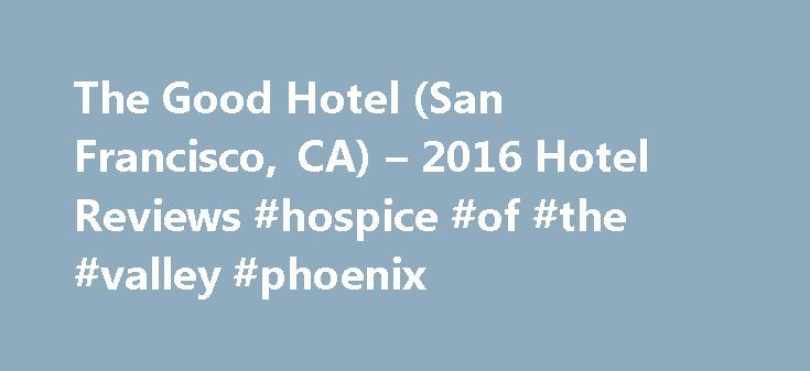 The Good Hotel (San Francisco, CA) – 2016 Hotel Reviews #hospice #of #the #valley #phoenix http://hotel.remmont.com/the-good-hotel-san-francisco-ca-2016-hotel-reviews-hospice-of-the-valley-phoenix/  #good hotel deals # I chose the hotel on Tripadvisor based on rate and location close to the BART from the Oakland Airport. I was only in town for 20 hours and this worked for me. Hotel is thoughtfully designed with budget and international travelers in mind. Bed was firm but comfortable. The…