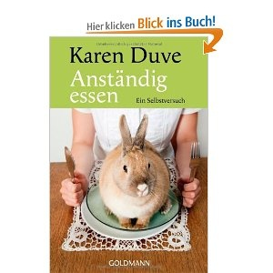 Anständig Essen: Ein Selbstversuch: Amazon.de: Karen Duve: Bücher