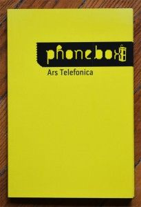 PHONEBOX - Ars Telefonica  Editor: Alina Serban Language: Romanian/ English Number of pages: 156 + CD Texts by: Liviu Chelcea, Stefan Ghenciulescu, Bogdan Ghiu, Ciprian Mihali, Doina Petrescu, Roland Schony, Dana Vais Published by: Asociatia pepluspatru/ Centre for Visual Introspection Design: Arnold Estefan ISBN 978-973-0-06315-8 Year: 2009