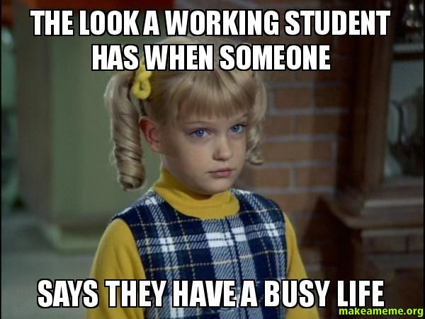 The look a working student has when someone - says they have a busy life - Cindy Brady Meme
