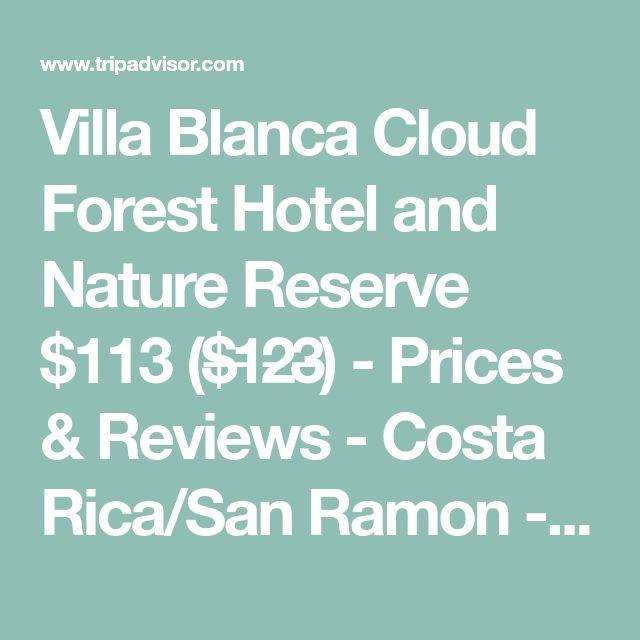 Villa Blanca Cloud Forest Hotel and Nature Reserve $113 ($̶1̶2̶3̶) - Prices & Reviews - Costa Rica/San Ramon - TripAdvisor