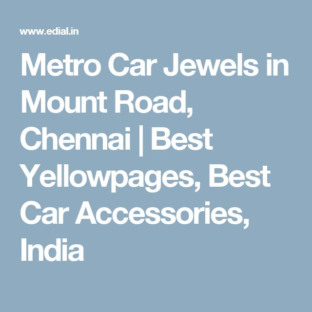Metro Car Jewels in Mount Road, Chennai | Best Yellowpages, Best Car Accessories, India