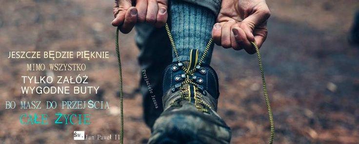 Jeszcze Bedzie Pieknie Mimo Wszystko Tylko Zaloz Wygodne Buty Bo Masz Do Przejscia Cale Zycie Jan Pawel Ii Best Hiking Shoes Hiking Hiking Boots