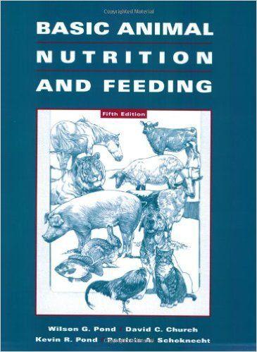 Basic Animal Nutrition and Feeding: Wilson G. Pond, David B. Church, Kevin R. Pond, Patricia A. Schoknecht: 9780471215394: Amazon.com: Books