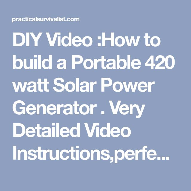 DIY Video :How to build a Portable 420 watt Solar Power Generator . Very Detailed Video Instructions,perfect for beginners | Practical Survivalist