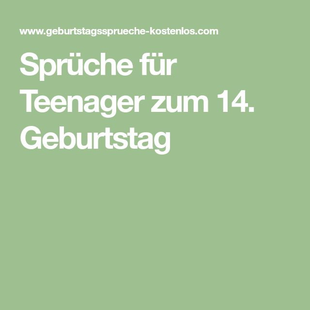 Sprüche für Teenager zum 14. Geburtstag   Sprüche für