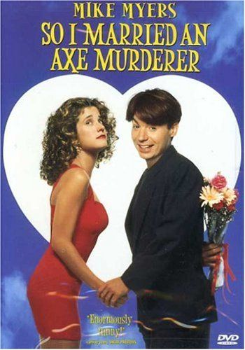so i married an axe murderer. mike myers at his finest.