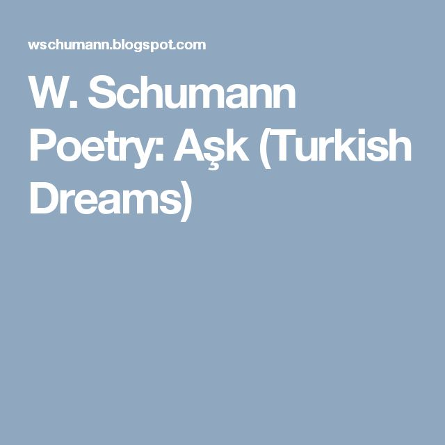 W. Schumann Poetry: Aşk (Turkish Dreams)
