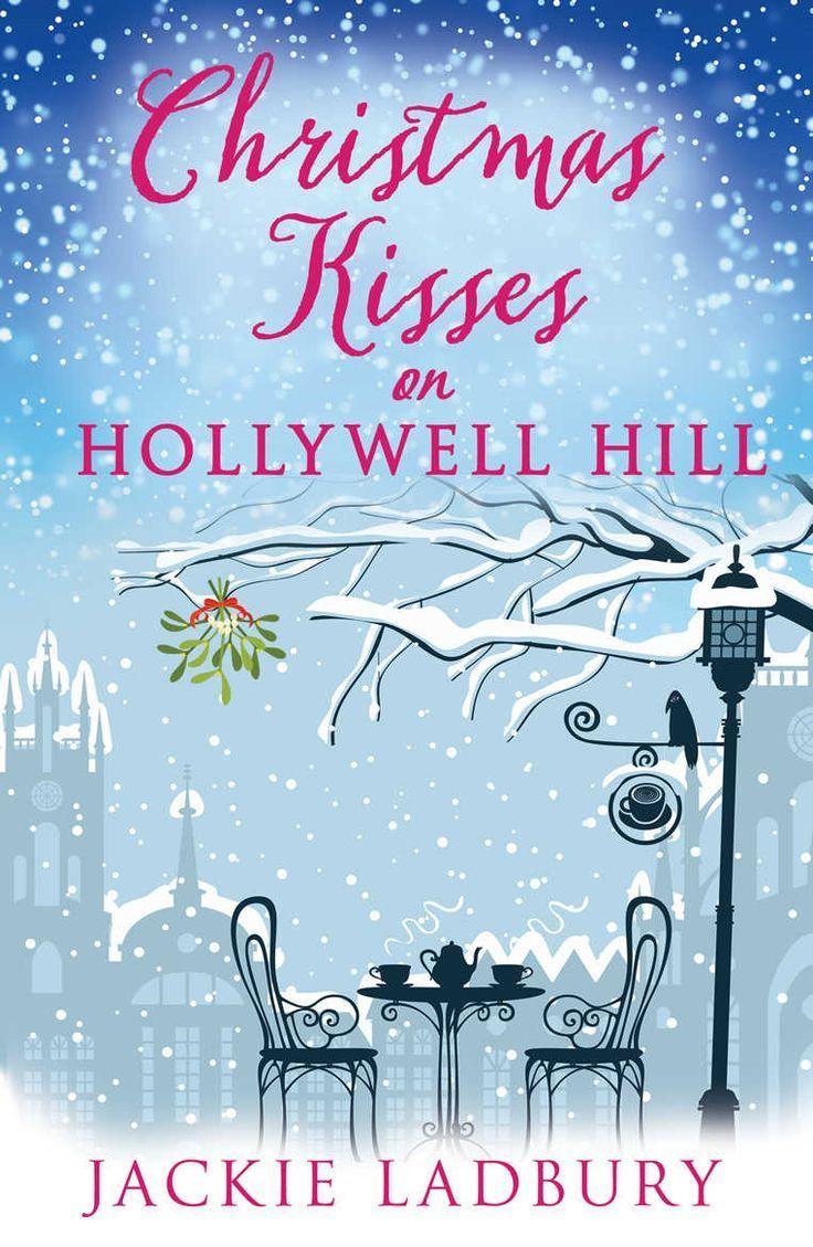 Christmas Kisses On Hollywell Hill By Jackie Ladbury Christmas