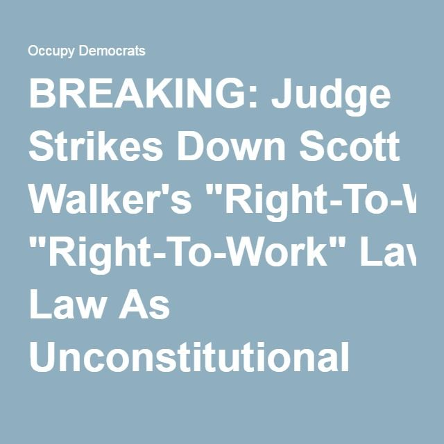 """BREAKING: Judge Strikes Down Scott Walker's """"Right-To-Work"""" Law As Unconstitutional"""