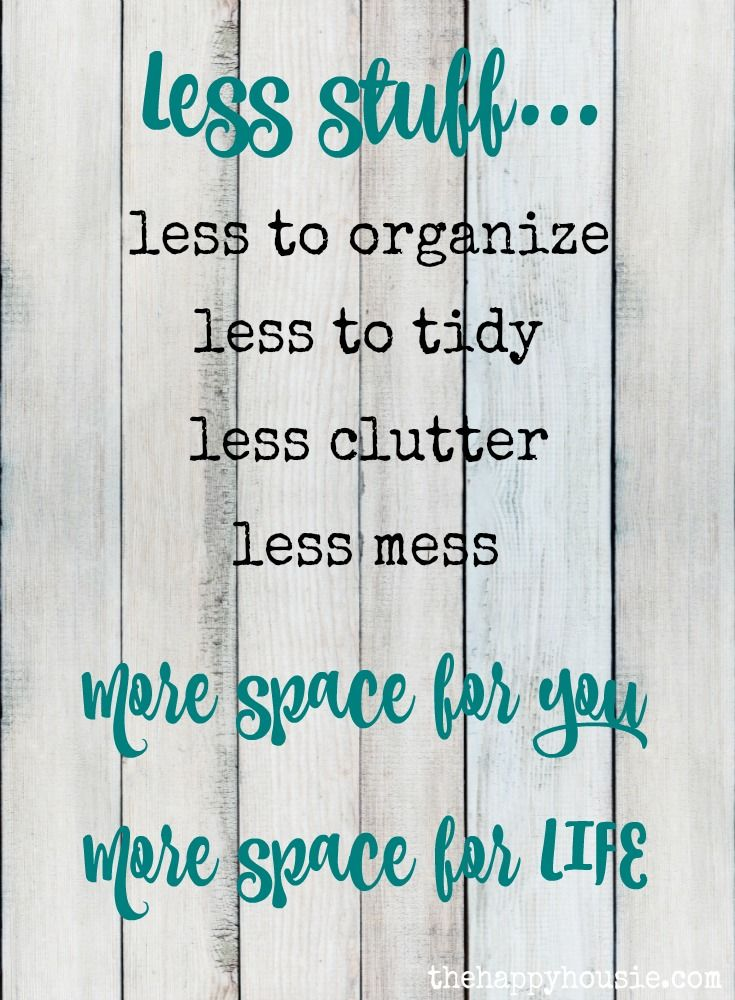 Less Stuff means less to organize less to tidy less clutter and less mess - more space for you and more space for life - tips on how to get there at thehappyhousie.com