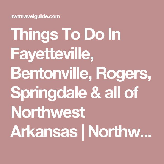 Things To Do In Fayetteville, Bentonville, Rogers, Springdale & all of Northwest Arkansas | Northwest Arkansas Travel Guide