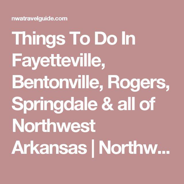 Things To Do In Fayetteville, Bentonville, Rogers, Springdale & all of Northwest Arkansas | Northwest Arkansas Travel Guide