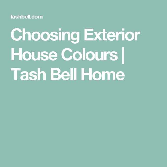 Choosing Exterior House Colours | Tash Bell Home