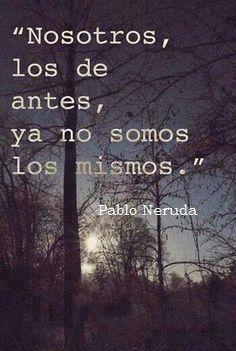 """Reconocer, como lo hace tan entrañablemente Pablo Neruda en el Poema20 de """"Veinte Poemas de Amor y Una Canción Desesperada"""", que ya no se es el mismo, es abrirse al estar siendo. Implica verse co... #poemasdeamor"""
