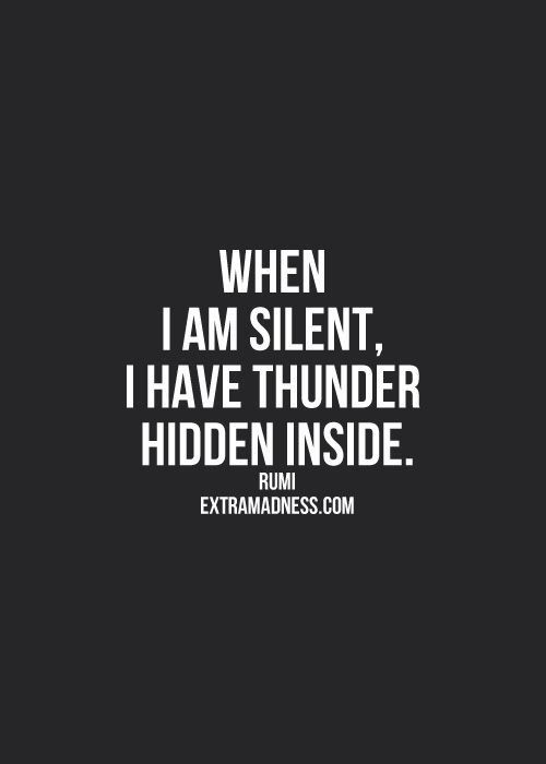 When I am silent, there is a storm inside. turning the rage into mental illnesses, like depression, anxiety/panic attacks, PTSD, borderline\ personality disorder. it makes my fibromyalgia flair up and sets off an IBS attack