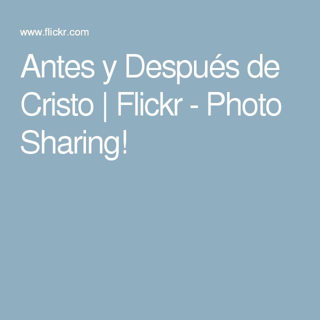 Antes y Después de Cristo   Flickr - Photo Sharing!