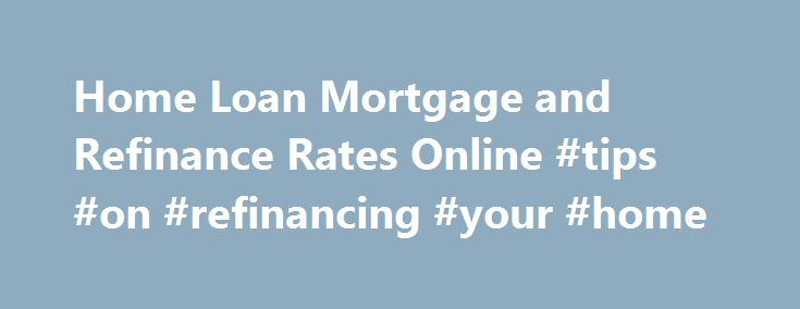 Home Loan Mortgage and Refinance Rates Online #tips #on #refinancing #your #home http://rwanda.nef2.com/home-loan-mortgage-and-refinance-rates-online-tips-on-refinancing-your-home/  # Disclosure QuinStreet Media, Inc. and QuinStreet Properties, Inc. are Marketing Lead Generators and Duly Licensed Mortgage Brokers, as required by law, with their main office located at 950 Tower Lane, 6th Floor, Foster City, CA 94404, Telephone Number (650) 578-7700. NMLS Unique Identifier for QuinStreet…