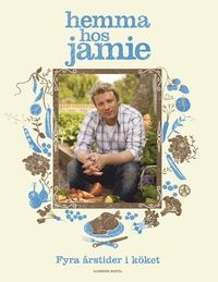 Hemma hos Jamie : fyra årstider i köket (inbunden)