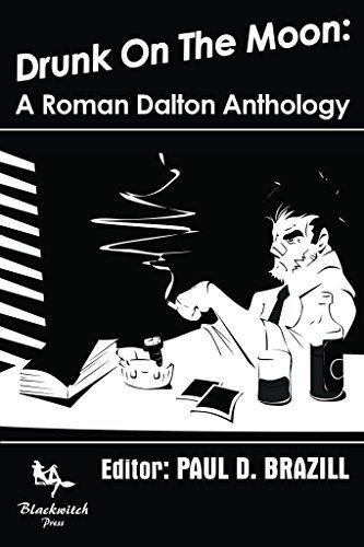 Drunk On The Moon: A Roman Dalton Anthology by Paul D. Brazill http://www.amazon.com/dp/B01CXB8456/ref=cm_sw_r_pi_dp_D395wb1WFXEMX