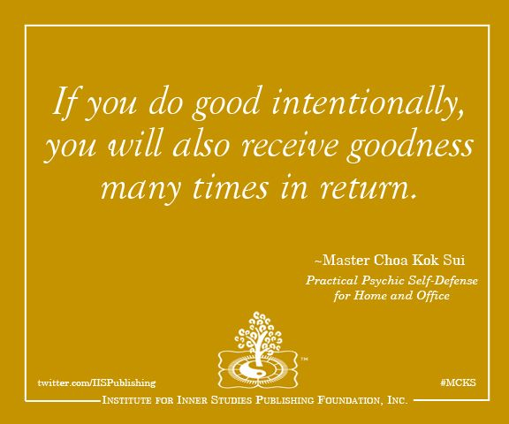 """If you do goodness intentionally, you will also receive goodness many times in return.""  ~Master Choa Kok Sui  (in his book Practical Psychic Self-Defense for Home and Office) #mcks #pranichealing #quotes"