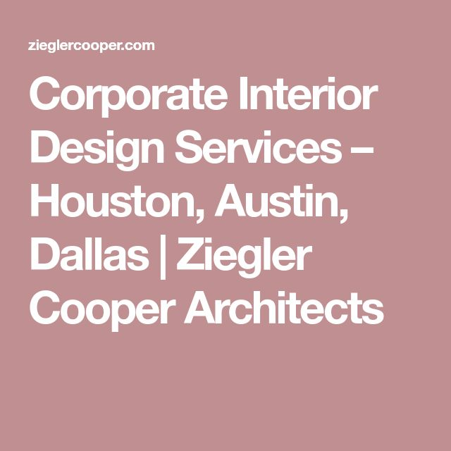 Corporate Interior Design Services – Houston, Austin, Dallas | Ziegler Cooper Architects