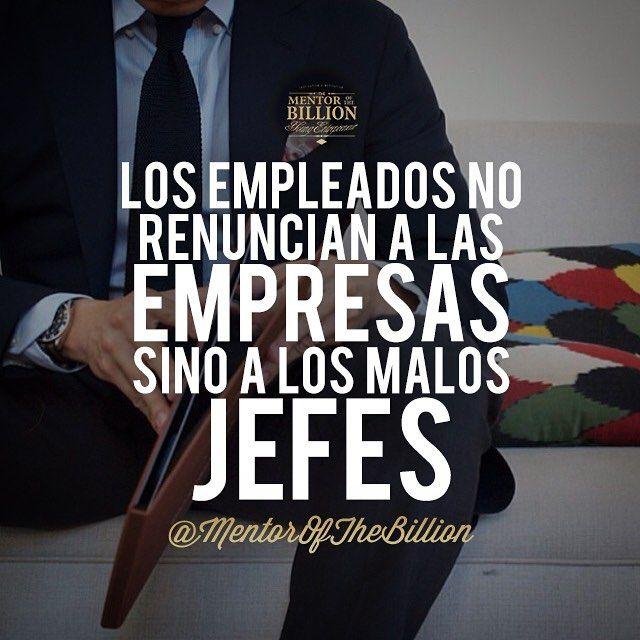 Los Empleados no renuncian a las empresas sino a los malos jefes. Frases de Mentor of the Billions #emprendimiento #lideres