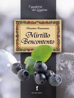 """""""Mirtillo Bencontento"""" - Il mirtillo nero, le sue proprietà, curiosità, ricette e i luoghi dell'Appennino Modenese dove andare a raccoglierlo - www.loggione.it"""