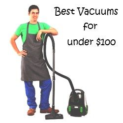 A 2013 list of the Best Vacuum Cleaners for under one hundred dollars -  complete with