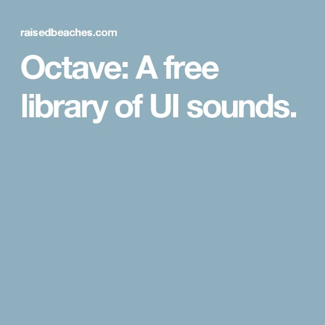 Octave: A free library of UI sounds.
