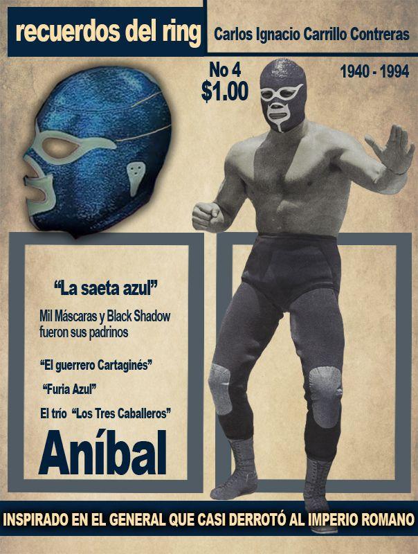 Aníbal. Gran luchador mexicano. Su nombre está inspirado en el general Aníbal, quien cruzó los Alpes y casi derrotó al Imperio Romano