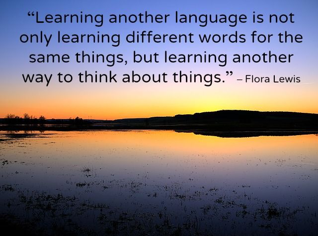 Learning a foreign language is not only learning different words for the same things, but learning another way to think about things. #foreignlanguage #quote