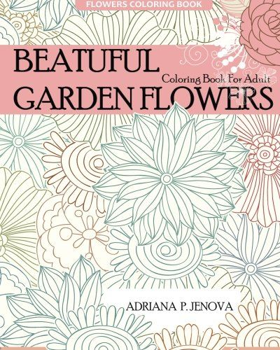 Flowers Coloring Book Beautiful Garden For Adult Stress Relief