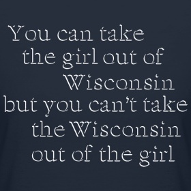You can take the girl out of Wisconsin
