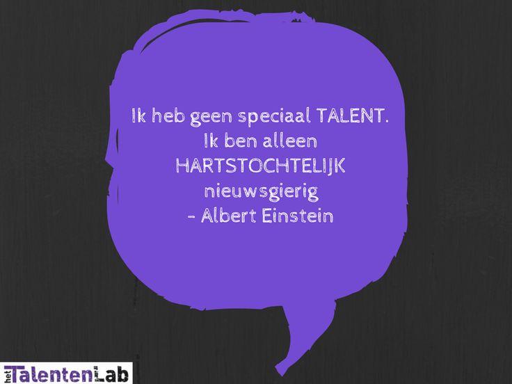 Ik heb geen speciaal talent. Ik ben alleen hartstochtelijke nieuwsgierig - Albert Einstein