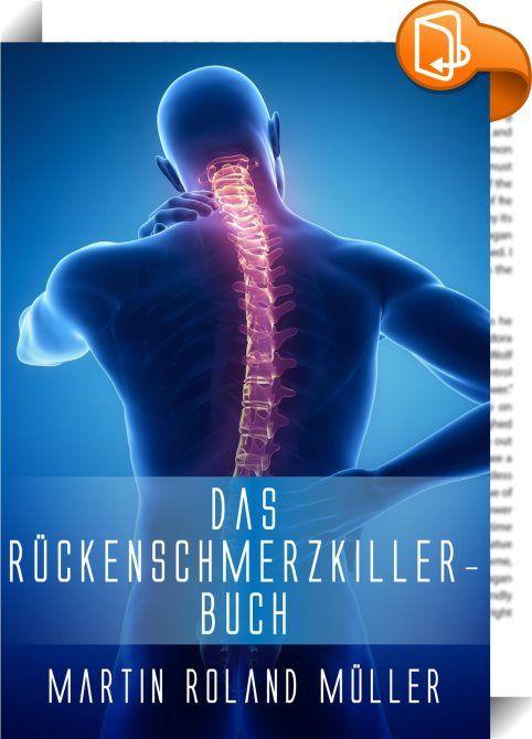 Das Rückenschmerzkiller-Buch    :  In diesem eBook erfahren Sie glänzendes und wissenschaftlich erwiesenes Wissen über Arthrose der Wirbelgelenke, Ischias, Hexenschuss, Bandscheibenschäden, Skoliose, Morbus Bechterew, Fibromyalgie und Myogelosen. Zusätzlich erhalten Sie wertvolle und intelligente Informationen, wie Sie Rückenschmerzen vorbeugen können! Zu jedem Krankheitsbild werden 6 Unterpunkte aufgeführt. Das wären: Wissen, Ursachen, Symptome, Diagnose, Therapie und Prognose. Sie we...