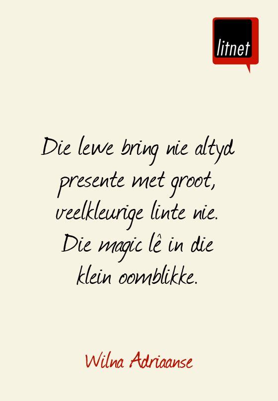 Die lewe se magic lê in klein oomblikke... __ⓠ  Wilna Adriaanse #afrikaans #LifeQuotes #litnet